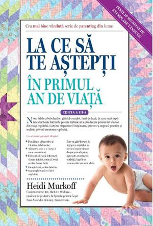 Heidi Murkoff - La ce sa te astepti in primul an de viata